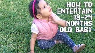 How to entertain 18 to 24 months old baby / Toddler
