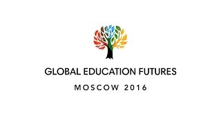 Global Education Futures: Moscow 2016 (Part 1)(, 2016-03-19T14:19:02.000Z)