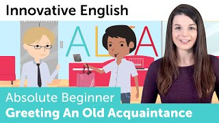 Greeting an Old Acquaintance - Innovative English