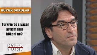 Büyük Sorular - 12 Mayıs 2019 (Türkiye'de siyasal ayrışmanın kökeni ne?)