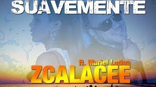 ZCALACEE Ft. Mariel Latina - SUAVEMENTE
