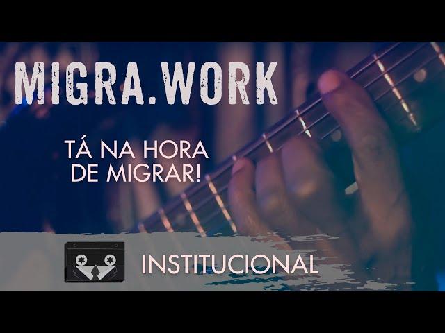 Migra.Work - TÁ NA HORA DE MIGRAR!