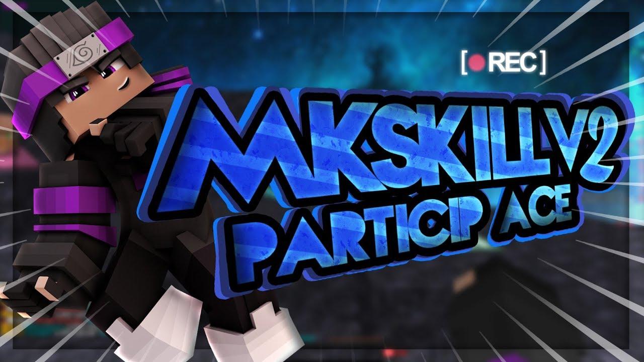 #MKSKILLV2 - Particip Ace' (10e 🏆)
