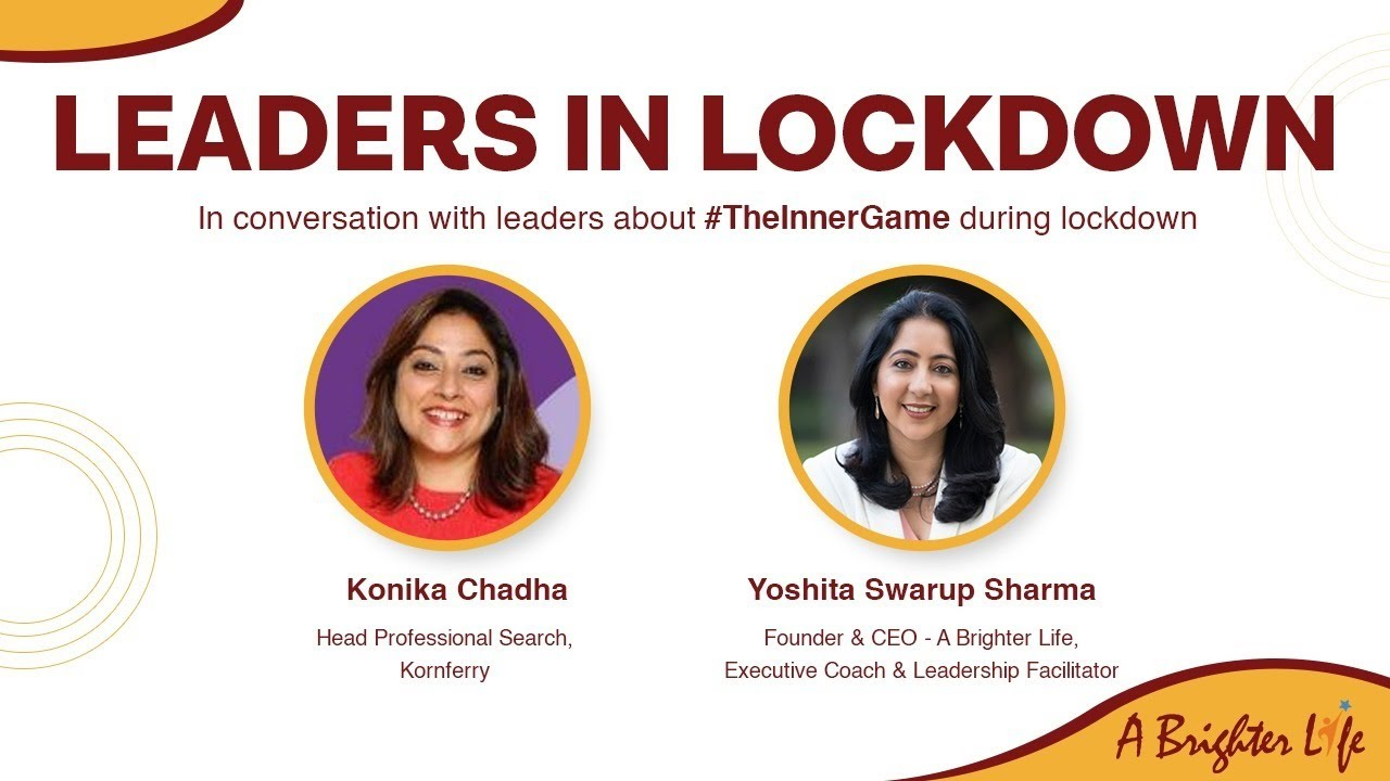 """""""Leaders in Lockdown - The Inner Game with Konika Chadha, Head of Professional Search, Kornferry."""""""