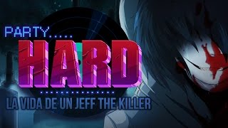 LA VIDA DE UN JEFF THE KILLER | PARTY HARD