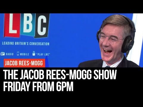 The Jacob Rees-Mogg Show: 17th May 2019 - LBC