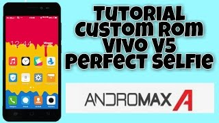 Tutorial Custom Rom Vivo V5 Perfect Selfie Di Andromax A