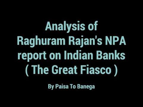 Analysis Of Raghuram Rajan's NPA Report On Indian Banks  -The Great Fiasco  - By Paisa To Banega