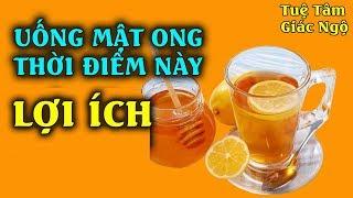 Uống Mật Ong Vào Thời Điểm Này Tốt Cho Sức Khỏe, Ai Cũng Nên Biết