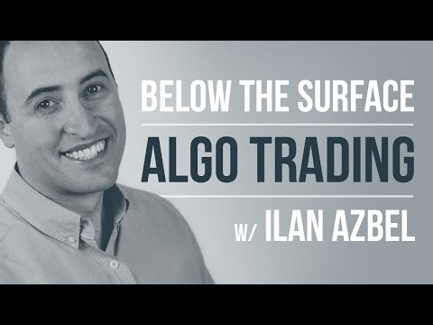 Below the surface of algorithmic trading w/ Ilan Azbel