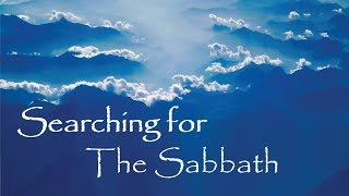 Searching for The Sabbath