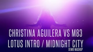CHRISTINA AGUILERA vs M83 | LOTUS INTRO + MIDNIGHT CITY | CONCEPT MASHUP