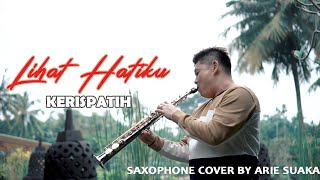 LIHAT HATIKU -  KERISPATIH (SAXOPHONE COVER BY ARIE SUAKA)
