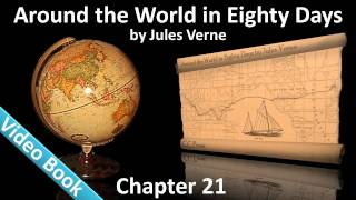 Chapter 21 - Around the World in 80 Days by Jules Verne - In Which The Master Of The