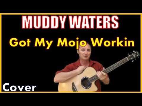 Got My Mojo Working Lyrics Muddy Waters Cover