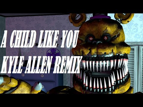 (SFM FNAF) A CHILD LIKE YOU (KYLE ALLEN REMIX)