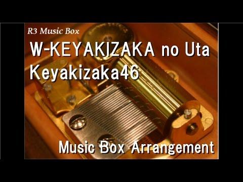 W-KEYAKIZAKA no Uta/Keyakizaka46 [Music Box]