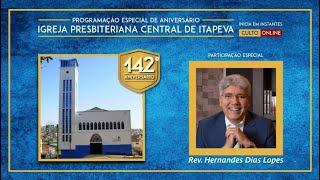Rev. Hernandes Dias Lopes - 142 anos da IP Central de Itapeva