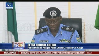 Police Dismiss Alleged Killer Of NYSC Member In Abuja Pt.2 |News@10| 06/07/18