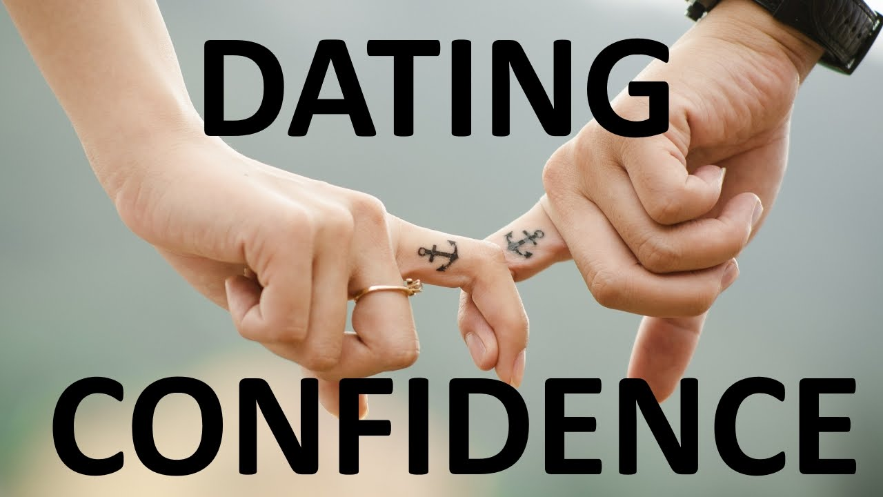 How To Have Confidence In Dating