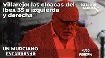 Imagen del video: Un Murciano Encabronao: Villarejo, las cloacas del Ibex 35 a izquierda y derecha