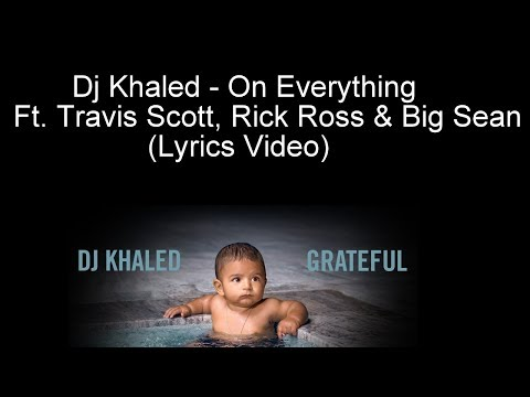 Dj Khaled - On Everything Ft. Travis Scott, Rick Ross & Big Sean (Lyrics Video)