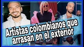 Los artistas colombianos que están arrasando en el exterior 2019 ✅