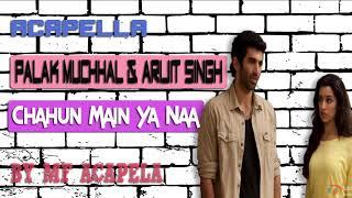 Palak Muchhal & Arijit Singh - Chahun Main Ya Naa (Acapella - Vocal Only)
