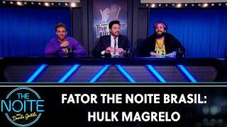 Fator The Noite Brasil: Hulk Magrelo - Ep.11 | The Noite (18/09/19)