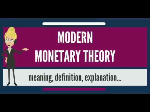 What is MODERN MONETARY THEORY? What does MODERN MONETARY THEORY mean?