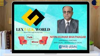 LexTalk World Talk Show with Nitin Kumar Bhatnagar, Managing Partner at NKB Legal - Advocates
