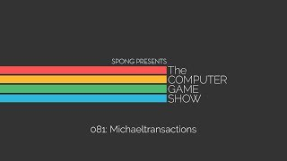 The Computer Game Show 081: Michaeltransactions