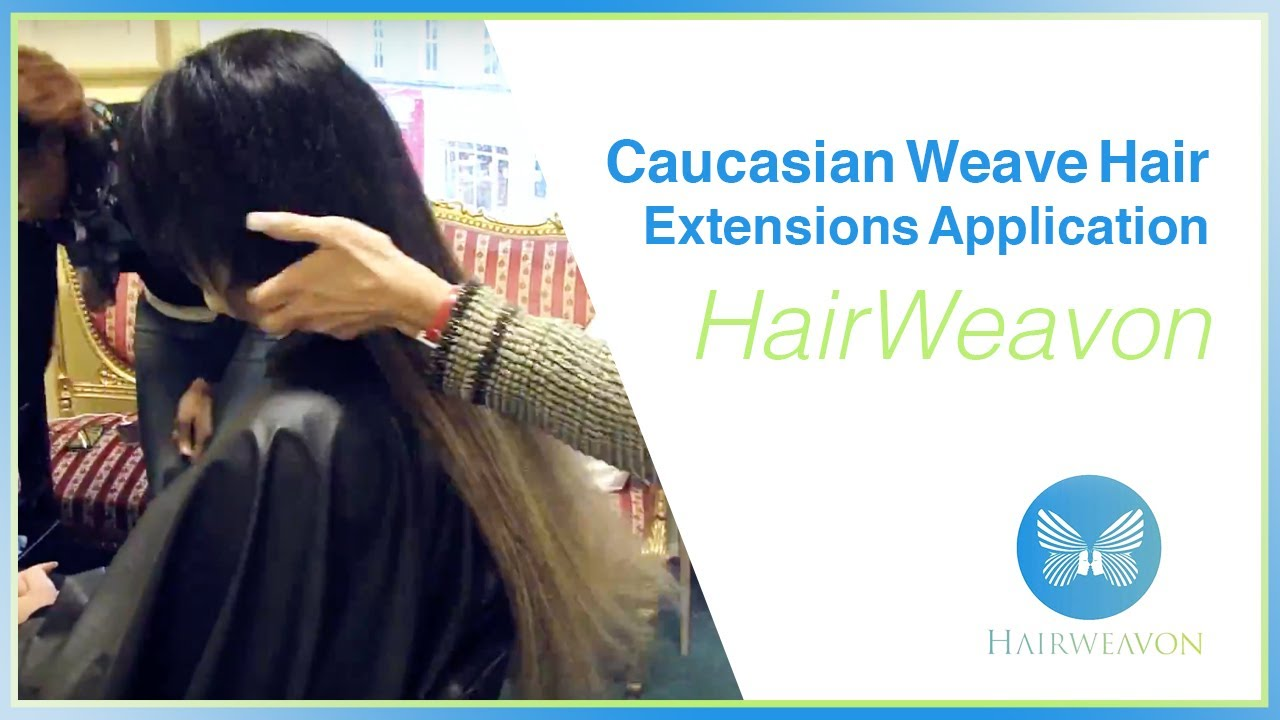 Caucasian Weave Hair Extensions Application Youtube