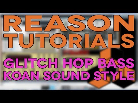 Reason Tutorials - KOAN Sound/Glitch Hop Bass