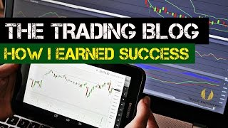 The Trading Blog 014: How I Earned Success In FOREX