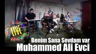 Muhammed Ali Evci - Benim Sana Sevdam var #live