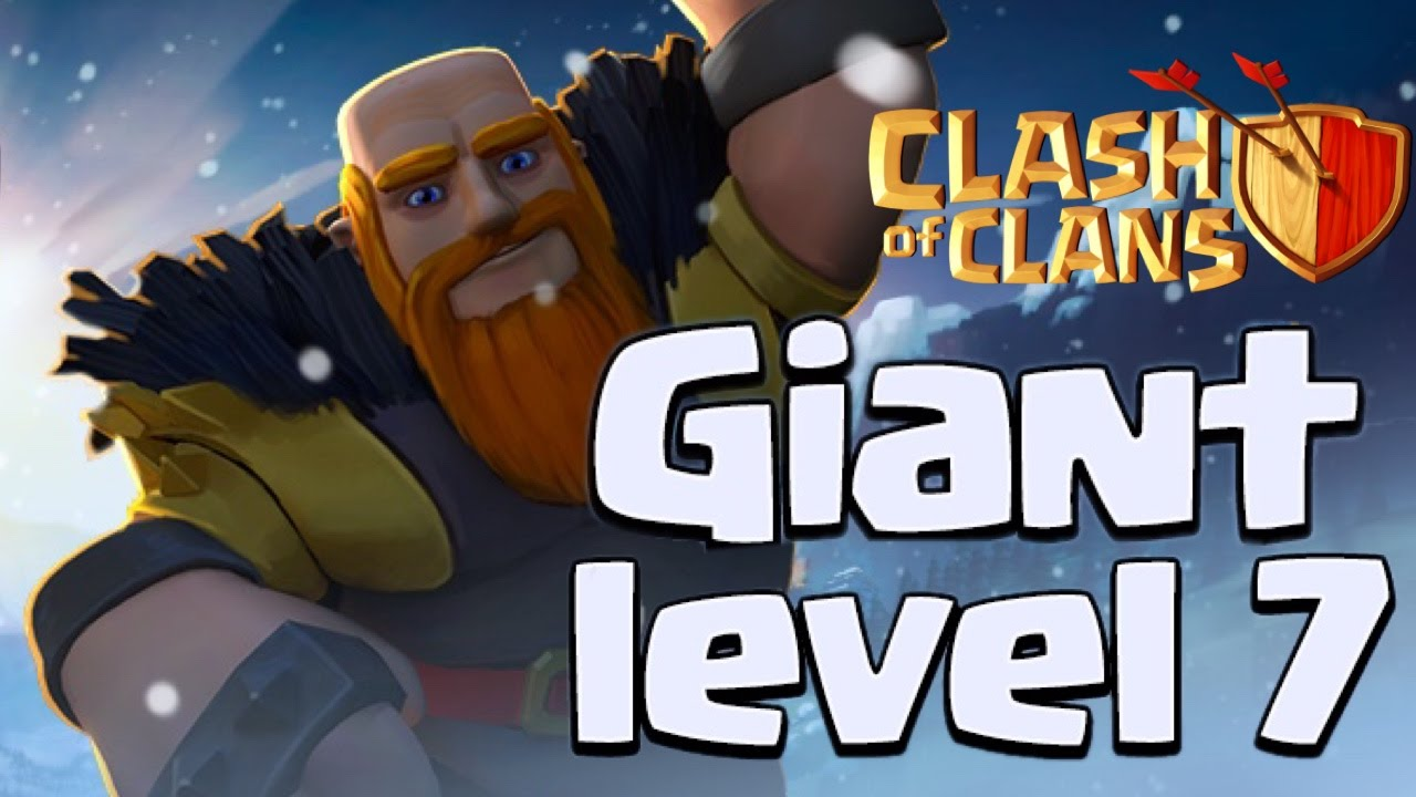 LEVEL 7 GIAN... Clash Of Clans Level 4 Giants