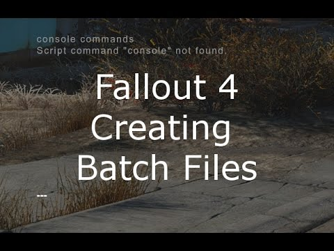 Fallout 4 Tips - Creating Batch Files