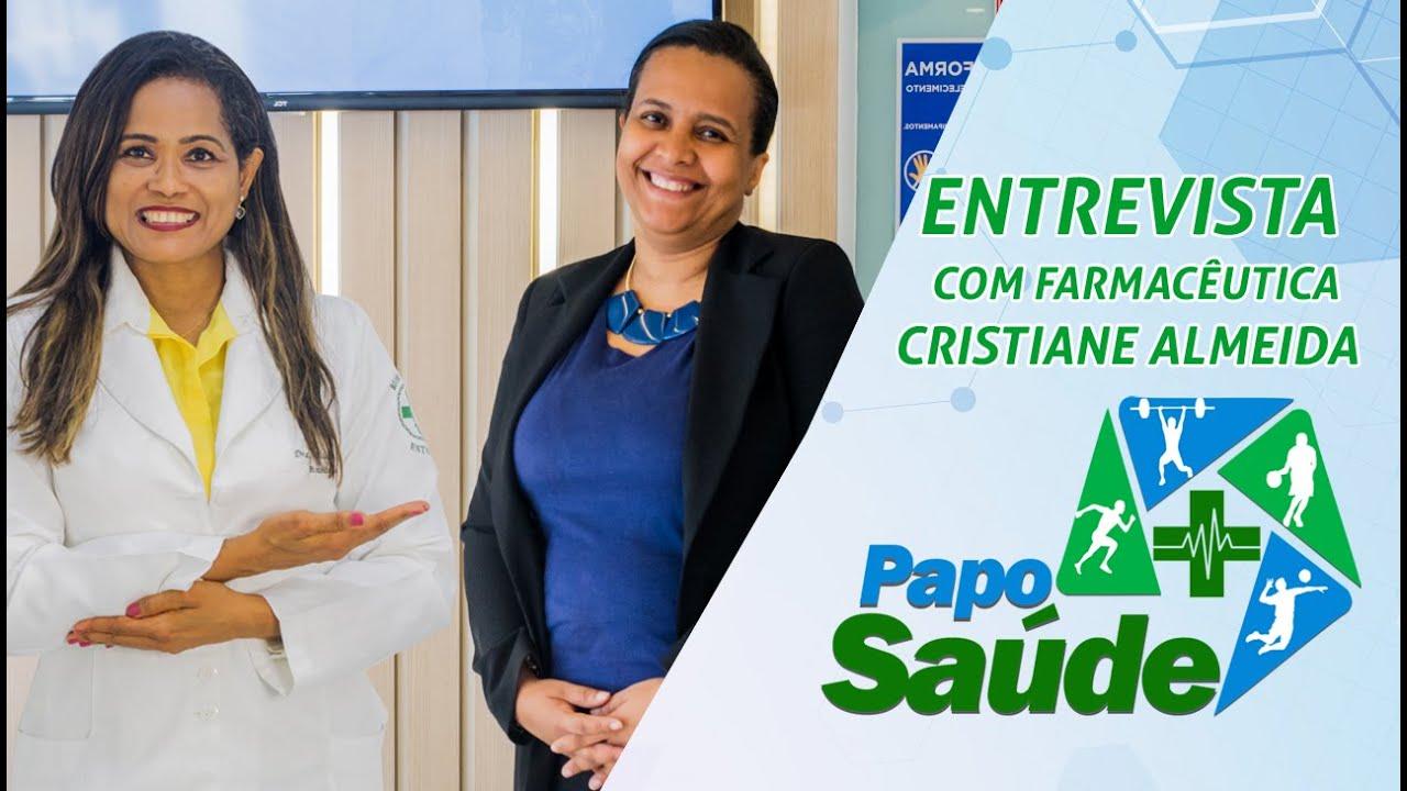 Papo Saúde: Entrevista com a farmacêutica Cristiane Almeida