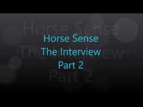 Horse Sense The Interview Part 2