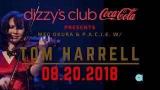 Meg Okura & The PACJE fea. Tom Harrell @ Dizzy's August 20, 2018