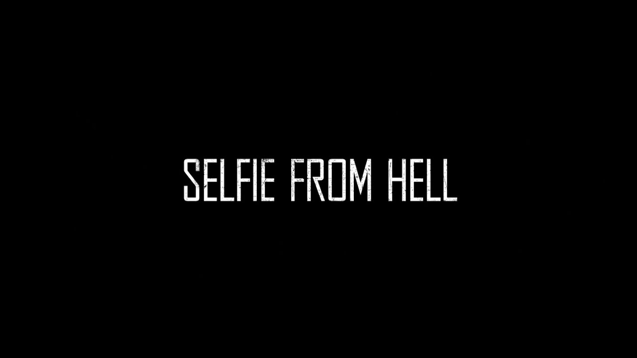 Download SELFIE FROM HELL (2018) [OPENING CREDITS]