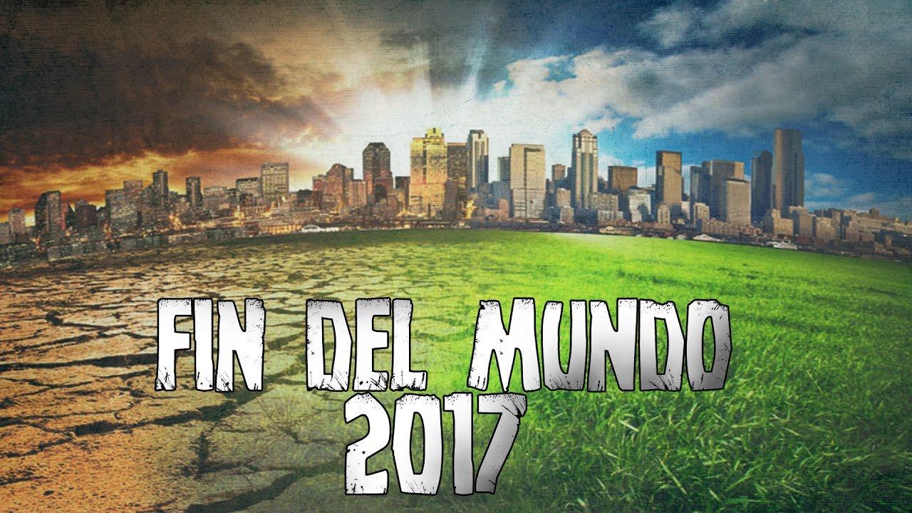 El FIN DEL MUNDO será en DICIEMBRE | FIN DEL MUNDO 2017 - YouTube