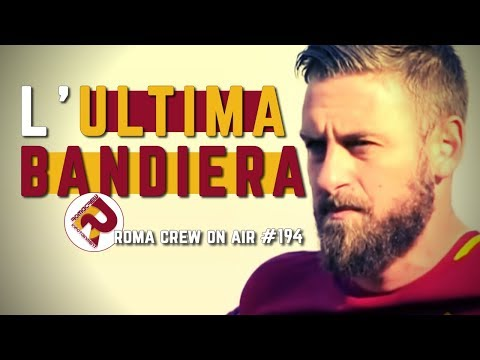 DANIELE DE ROSSI: L'ULTIMA BANDIERA | RC #194 - PARTE II -