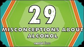 Repeat youtube video 29 Misconceptions About Alcohol - mental_floss on YouTube (Ep.45)