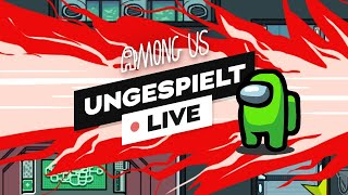 #ungeklickt + Among Us 🔴 LIVE