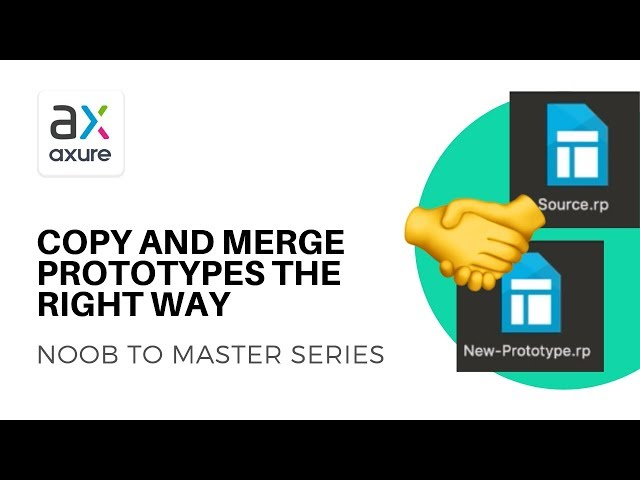 Copy Pages and Merge Prototypes the Right Way |  Axure RP: Noob to Master Ep24