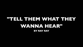 TELL THEM WHAT THEY WANNA HEAR by RAY RAY