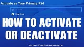 How to Activate PS4 and or Deactivate PS4 Why would you? How to unlock Games