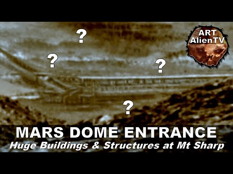 MARS DOME ENTRANCE - Huge Buildings & Structures at Mt Sharp. ArtAlienTV